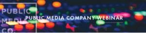 Public Media Company Webinars